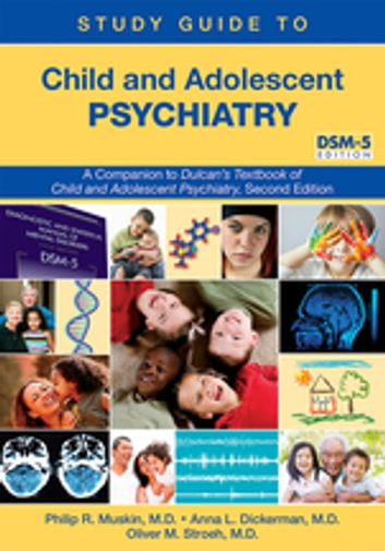 Study Guide to Child and Adolescent Psychiatry - A Companion to Dulcan's Textbook of Child and Adolescent Psychiatry, Second Edition ebook by Philip R. Muskin,Anna L. Dickerman,Oliver M. Stroeh