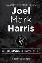 A Thousand Bayonets - 1 eBook by Joel Mark Harris