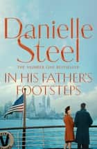 In His Father's Footsteps - From One of the World's Favourite Storytellers ebook by Danielle Steel