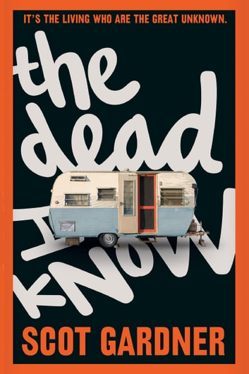 The Dead I Know ebook by Scot Gardner