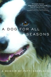 A Dog for All Seasons - A Memoir ebook by Patti Sherlock