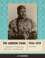The London Stage 1910-1919 - A Calendar of Productions, Performers, and Personnel ebook by J. P. Wearing