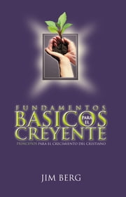 Fundamentos Basicos Para El Creyente ebook by Jim Berg, Juanita Pointexter