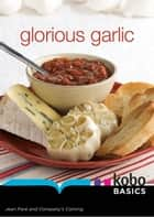 Glorious Garlic ebook by Jean Paré