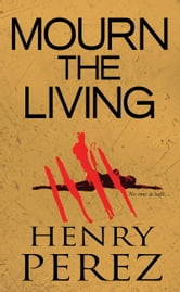 Mourn The Living ebook by Henry Perez