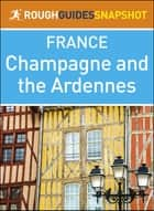 The Rough Guide Snapshot France: Champagne and the Ardennes ebook by Rough Guides
