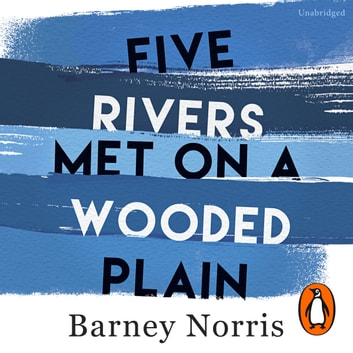 Five Rivers Met on a Wooded Plain audiobook by Barney Norris