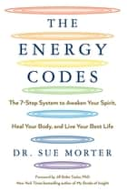 The Energy Codes - The 7-Step System to Awaken Your Spirit, Heal Your Body, and Live Your Best Life eBook by Jill Bolte Taylor,  PhD, Dr Sue Morter
