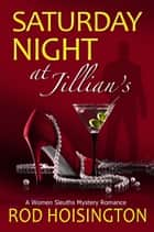 Saturday Night at Jillian's: A Women Sleuths Mystery Romance ebook by Rod Hoisington