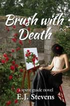 Brush with Death ebook by E.J. Stevens
