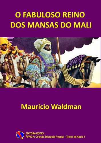 O Fabuloso Reino dos Mansas do Mali ebook by Maurício Waldman