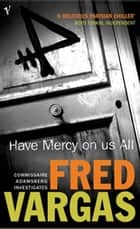 Have Mercy on Us All ebook by Fred Vargas
