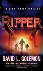 Ripper - An Event Group Thriller ebook by David L. Golemon