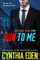Run To Me ebook by Cynthia Eden