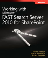 Working with Microsoft FAST Search Server 2010 for SharePoint ebook by Marcus Johansson,Mikael Svenson,Robert Piddocke