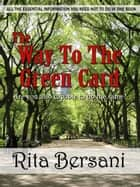 The Way To The Green Card ebook by Rita Bersani