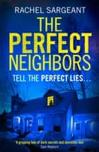 The Perfect Neighbors: A gripping psychological thriller with an ending you won't see coming ebook by Rachel Sargeant