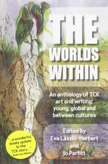 The Worlds Within: An Anthology of TCK Art and Writing – Young, Global and Between Cultures ebook by Jo Parfitt