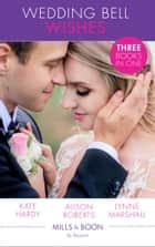 Wedding Bell Wishes: It Started at a Wedding... / The Wedding Planner and the CEO / Her Perfect Proposal (Mills & Boon By Request) ebook by Kate Hardy, Alison Roberts, Lynne Marshall