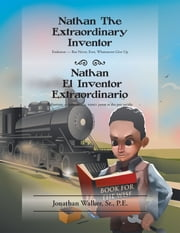 Nathan The Extraordinary Inventor - Endeavor — But Never, Ever, Whatsoever Give Up ebook by Jonathan Walker, Sr., P.E.