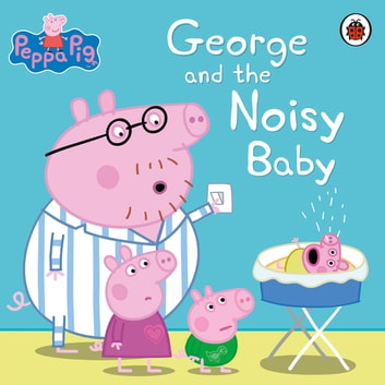 Peppa Pig: George and the Noisy Baby ebook by Penguin Books Ltd