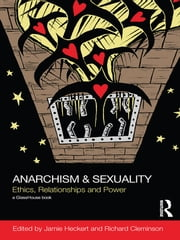 Anarchism & Sexuality - Ethics, Relationships and Power ebook by Jamie Heckert,Richard Cleminson