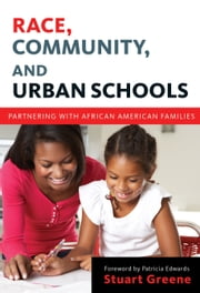 Race, Community, and Urban Schools - Partnering with African American Families ebook by Stuart Greene