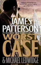Worst Case ebook by James Patterson Michael Ledwidge
