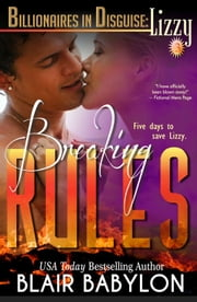 Breaking Rules, a Romance (Billionaires in Disguise: Lizzy #3) ebook by Blair Babylon