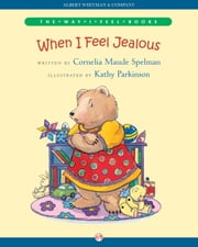 When I Feel Jealous ebook by Cornelia Maude Spelman,Kathy Parkinson