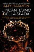 L'incantesimo della spada ebook by Amy Harmon