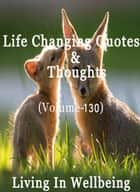 Life Changing Quotes & Thoughts (Volume 130) - Motivational & Inspirational Quotes ebook by Dr.Purushothaman Kollam