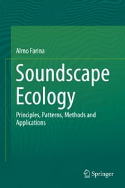 Soundscape Ecology - Principles, Patterns, Methods and Applications ebook by Almo Farina