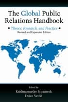 The Global Public Relations Handbook, Revised and Expanded Edition - Theory, Research, and Practice ebook by Krishnamurthy Sriramesh, Dejan Vercic