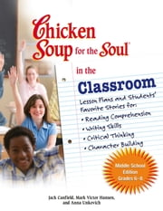 Chicken Soup for the Soul in the Classroom Middle School Edition: Grades 6–8 - Lesson Plans and Students' Favorite Stories for Reading Comprehension, Writing Skills, Critical Thinking, Character Building ebook by Jack Canfield,Mark Victor Hansen