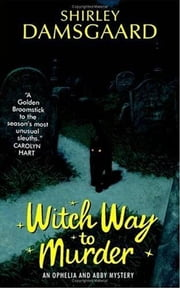 Witch Way to Murder - An Ophelia and Abby Mystery ebook by Shirley Damsgaard