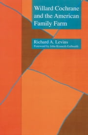 Willard Cochrane and the American Family Farm ebook by John Kenneth Galbraith,Richard A. Levins