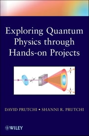 Exploring Quantum Physics through Hands-on Projects ebook by David Prutchi