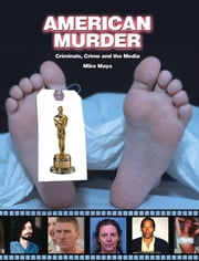 American Murder - Criminals, Crimes, and the Media ebook by Mike Mayo