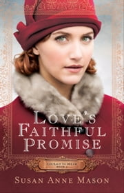 Love's Faithful Promise (Courage to Dream Book #3) ebook by Susan Anne Mason