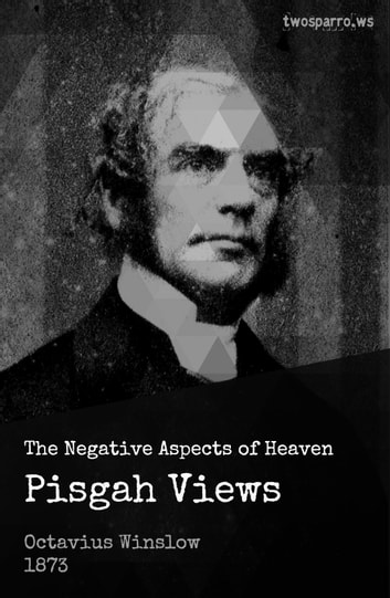 Pisgah Views - The negative aspects of heaven ebook by Octavius Winslow