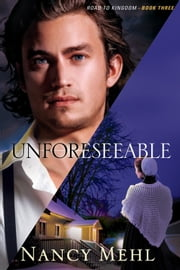 Unforeseeable (Road to Kingdom Book #3) ebook by Nancy Mehl