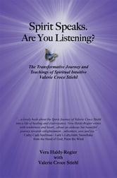 Spirit Speaks. Are You Listening? - The Transformative Journey & Teachings of Spiritual Intuitive Valerie Croce Stiehl ebook by Vera Haldy-Regier, Valerie Stiehl