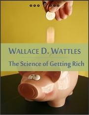 The Science of Getting Rich: The Right to Be Rich, Science and Secret of Getting Rich, Increasing Life, Gratitude... (New Thought Edition - Secret Library) ebook by Wallace D. Wattles