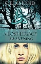 A Lost Legacy: Awakening ebook by C.E Dimond