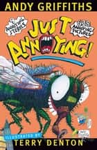 Just Annoying! ebook by Andy Griffiths, Terry Denton