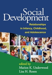 Social Development - Relationships in Infancy, Childhood, and Adolescence ebook by Marion K. Underwood, PhD,Lisa H. Rosen, PhD