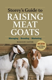 Storey's Guide to Raising Meat Goats, 2nd Edition - Managing, Breeding, Marketing ebook by Maggie Sayer
