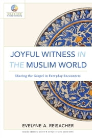 Joyful Witness in the Muslim World (Mission in Global Community) - Sharing the Gospel in Everyday Encounters ebook by Evelyne A. Reisacher,Scott Sunquist,Amos Yong