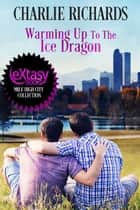 Warming Up To the Ice Dragon ebook by Charlie Richards